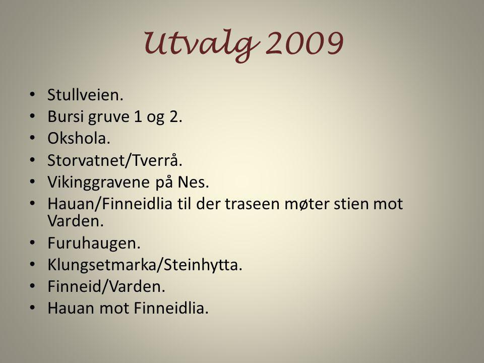 Utvalg 2009 Stullveien. Bursi gruve 1 og 2. Okshola. Storvatnet/Tverrå. Vikinggravene på Nes. Hauan/Finneidlia til der traseen møter stien mot Varden.
