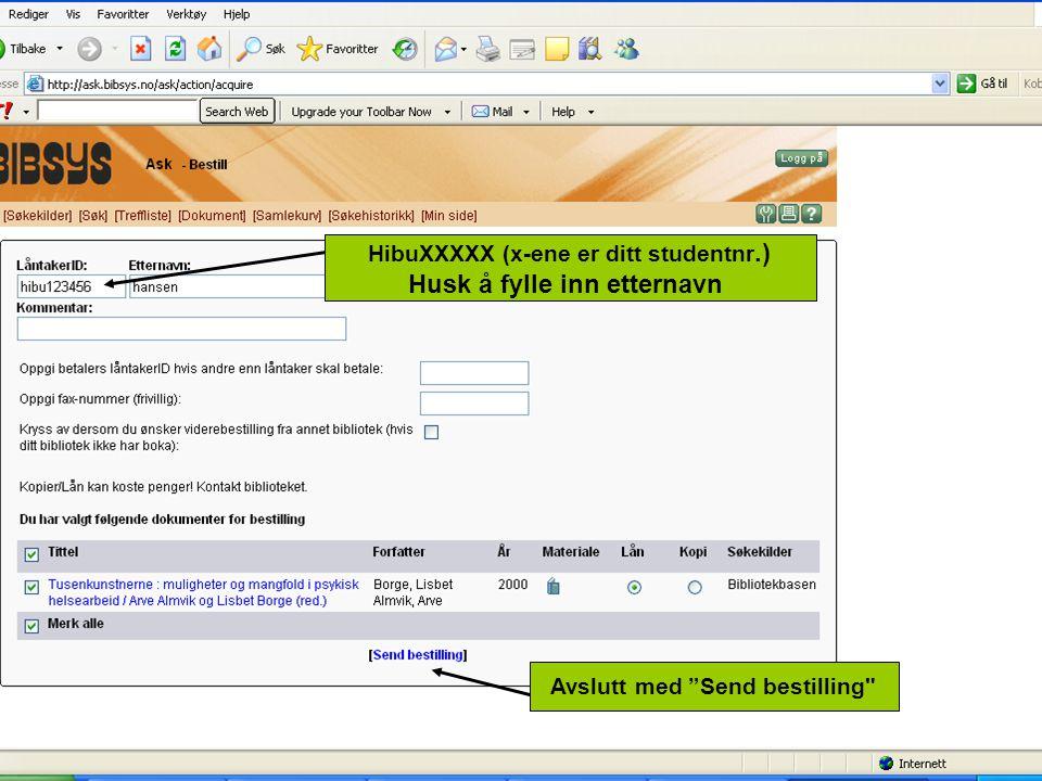 """HibuXXXXX (x-ene er ditt studentnr.) Husk å fylle inn etternavn Avslutt med """"Send bestilling"""