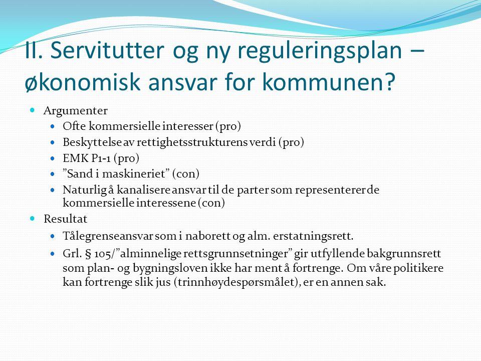 II. Servitutter og ny reguleringsplan – økonomisk ansvar for kommunen? Argumenter Ofte kommersielle interesser (pro) Beskyttelse av rettighetsstruktur