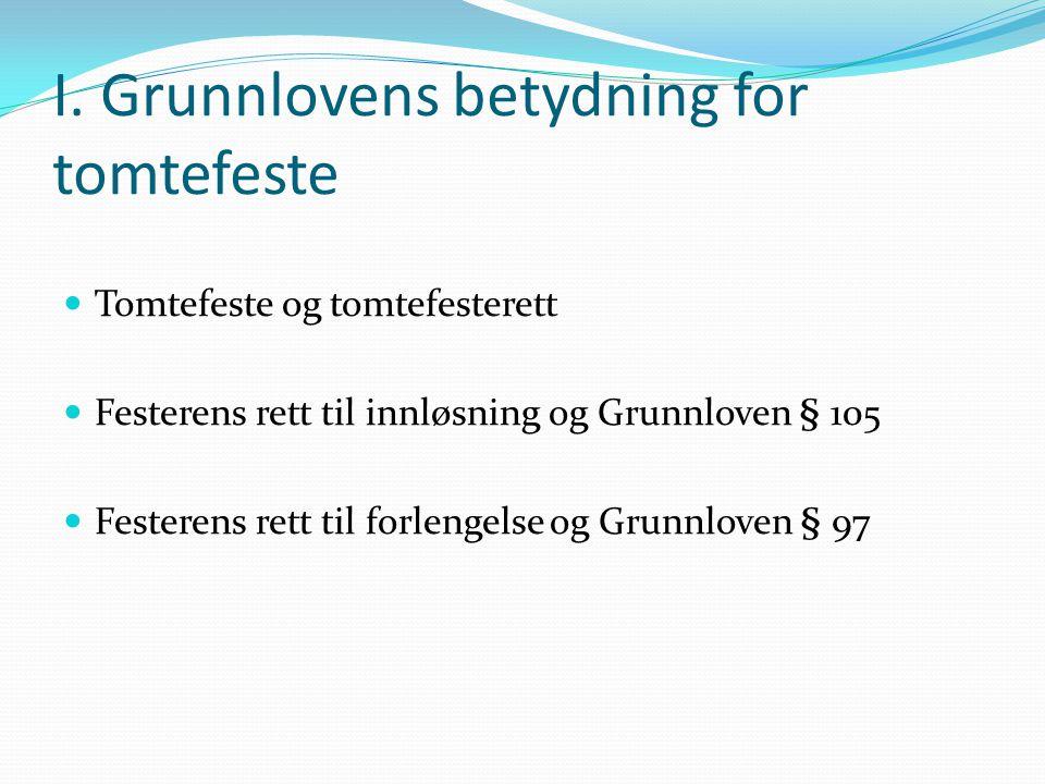 I. Grunnlovens betydning for tomtefeste Tomtefeste og tomtefesterett Festerens rett til innløsning og Grunnloven § 105 Festerens rett til forlengelse