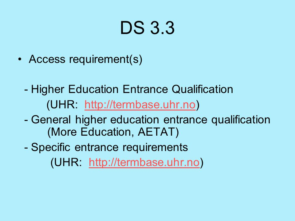 DS 3.3 Access requirement(s) - Higher Education Entrance Qualification (UHR: http://termbase.uhr.no)http://termbase.uhr.no - General higher education
