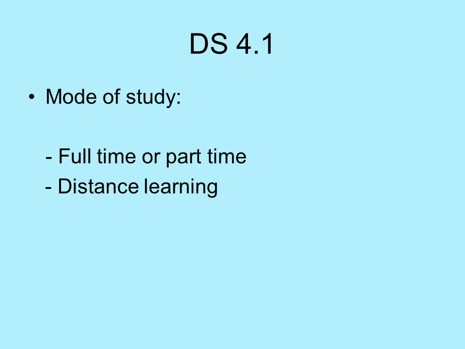 DS 4.1 Mode of study: - Full time or part time - Distance learning