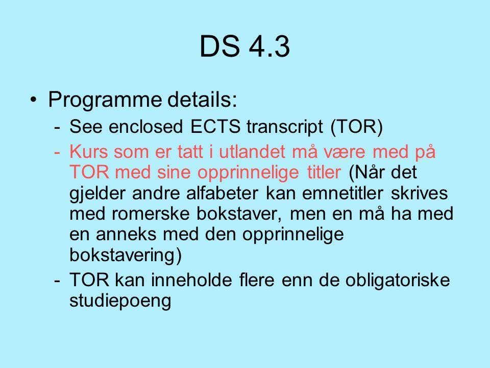 DS 4.3 Programme details: -See enclosed ECTS transcript (TOR) -Kurs som er tatt i utlandet må være med på TOR med sine opprinnelige titler (Når det gj