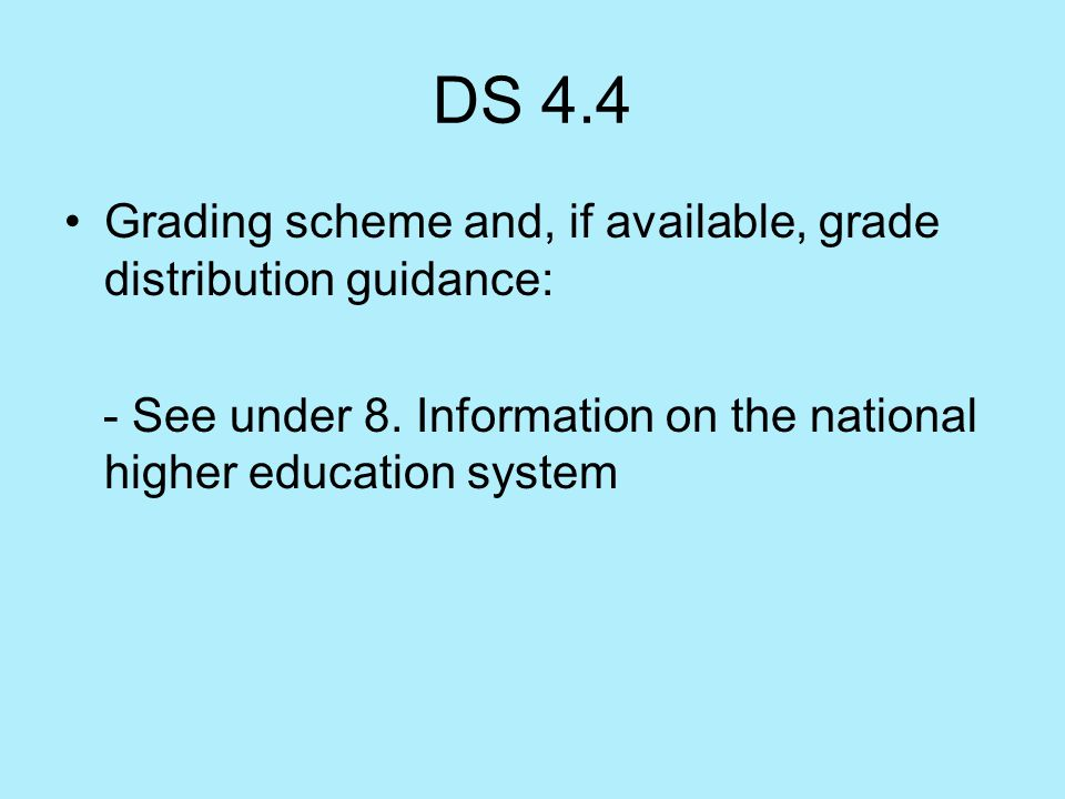 DS 4.4 Grading scheme and, if available, grade distribution guidance: - See under 8.