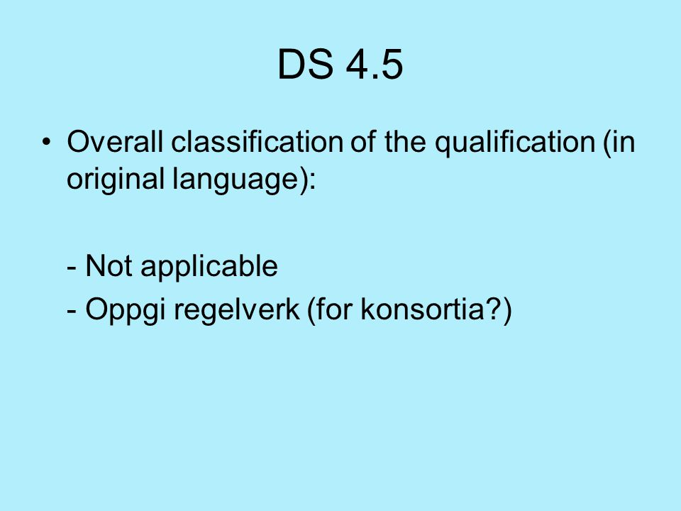 DS 4.5 Overall classification of the qualification (in original language): - Not applicable - Oppgi regelverk (for konsortia?)