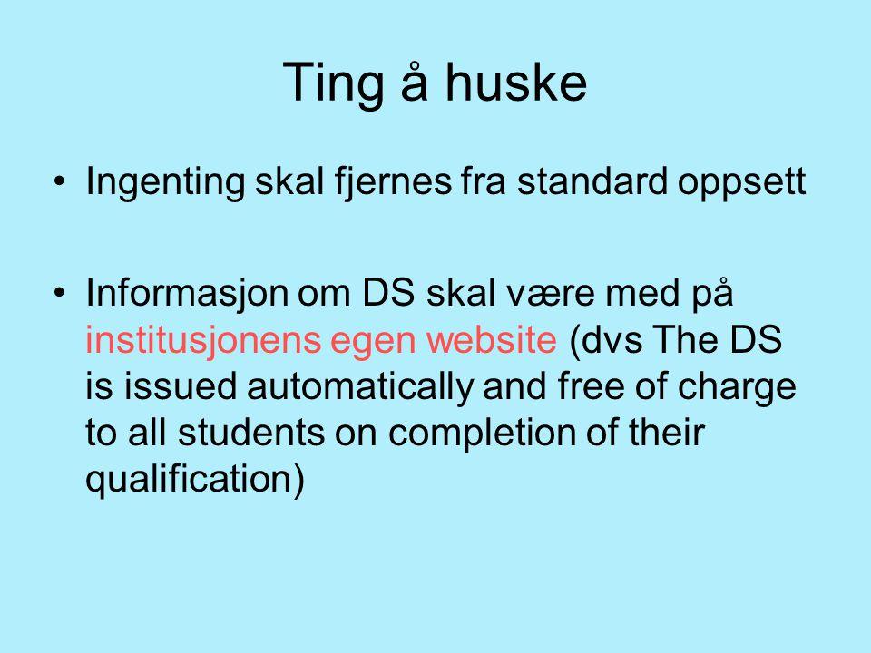 Ting å huske Ingenting skal fjernes fra standard oppsett Informasjon om DS skal være med på institusjonens egen website (dvs The DS is issued automati