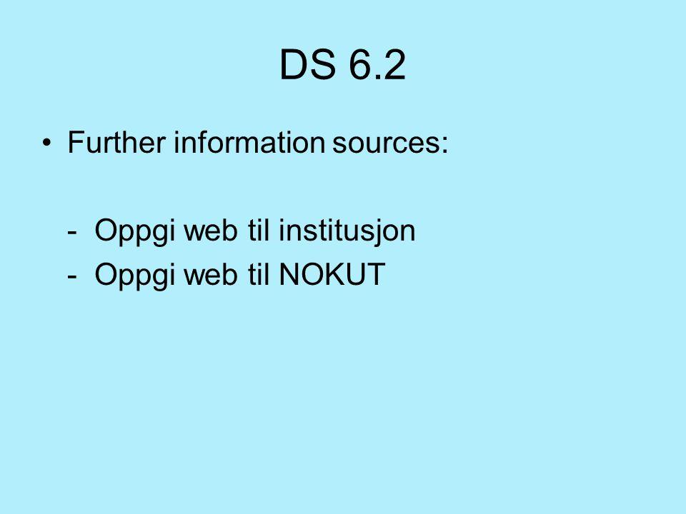 DS 6.2 Further information sources: - Oppgi web til institusjon - Oppgi web til NOKUT