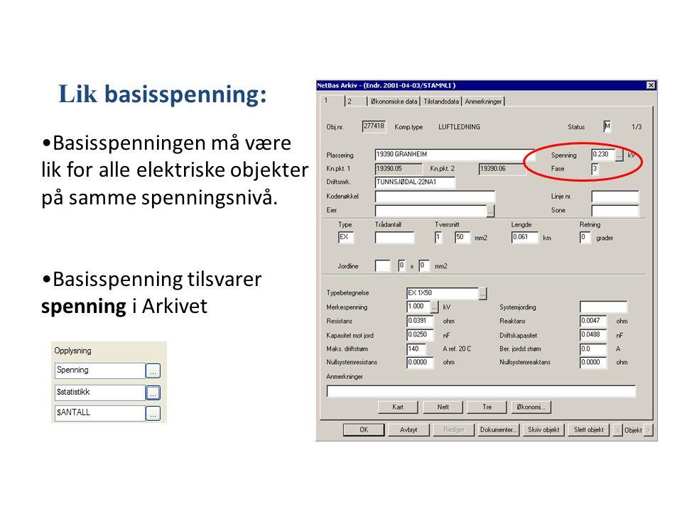 Lik basisspenning : Basisspenningen må være lik for alle elektriske objekter på samme spenningsnivå. Basisspenning tilsvarer spenning i Arkivet