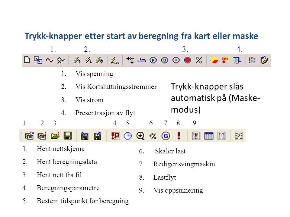 Trykk-knapper etter start av beregning fra kart eller maske Trykk-knapper slås automatisk på (Maske- modus) 1.Vis spenning 2.Vis Kortsluttningsstrømme