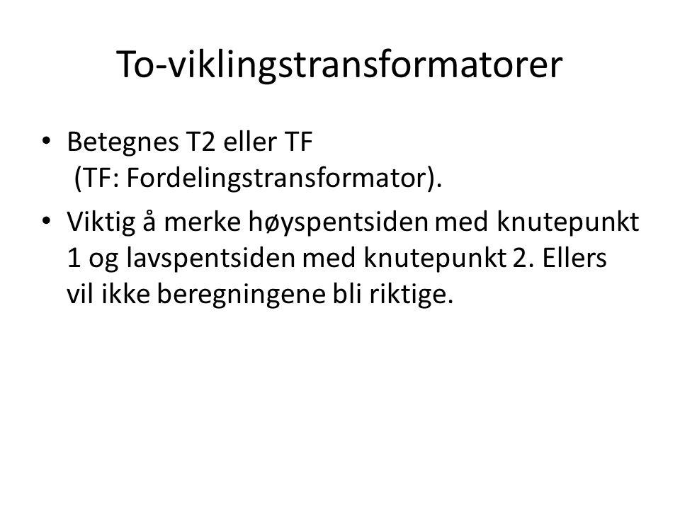 To-viklingstransformatorer Betegnes T2 eller TF (TF: Fordelingstransformator). Viktig å merke høyspentsiden med knutepunkt 1 og lavspentsiden med knut
