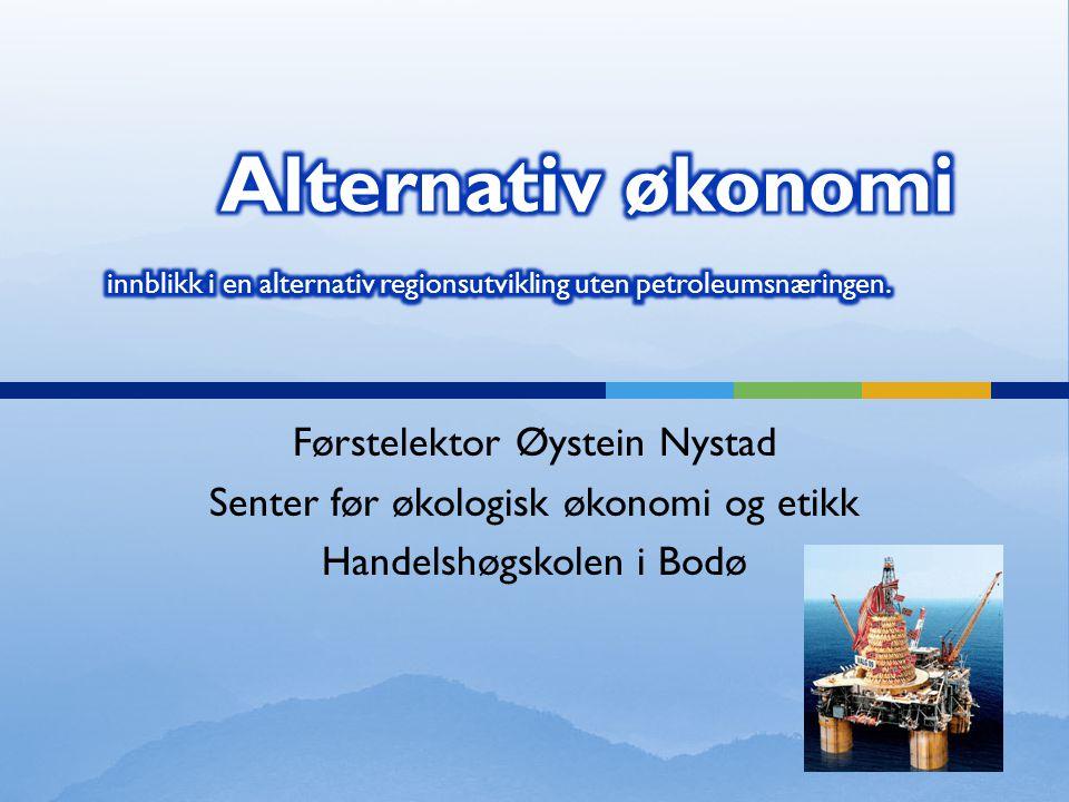 Førstelektor Øystein Nystad Senter før økologisk økonomi og etikk Handelshøgskolen i Bodø