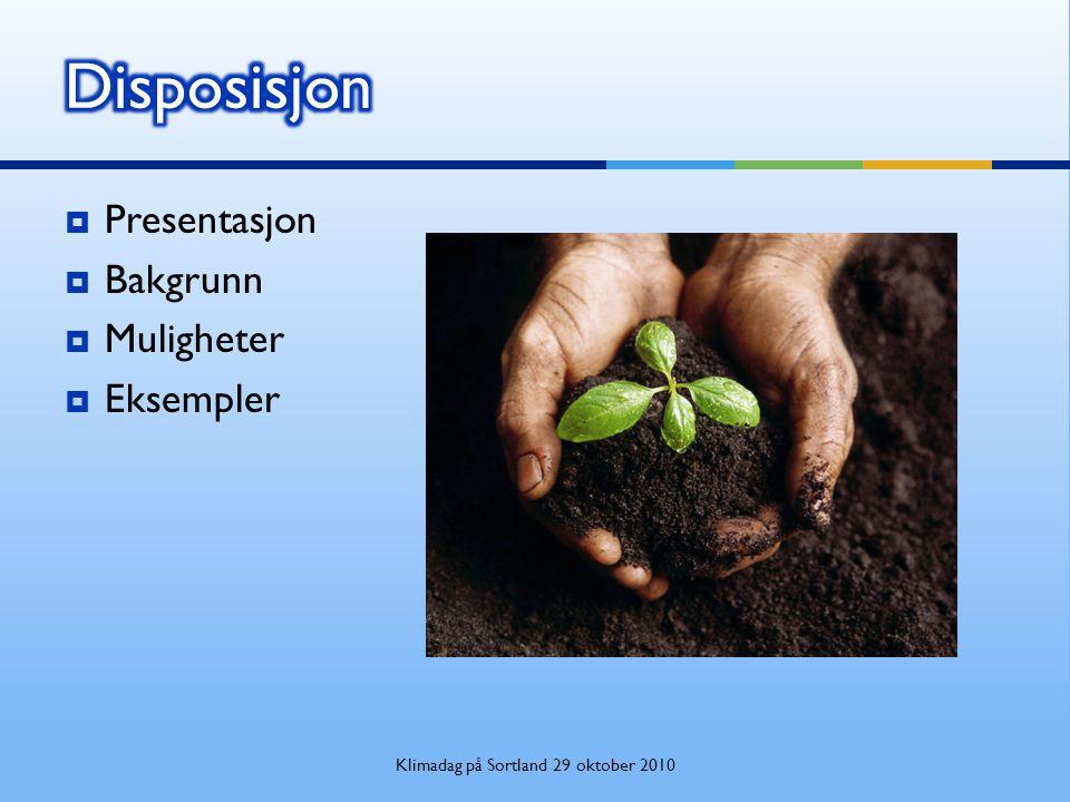  Presentasjon  Bakgrunn  Muligheter  Eksempler Klimadag på Sortland 29 oktober 2010