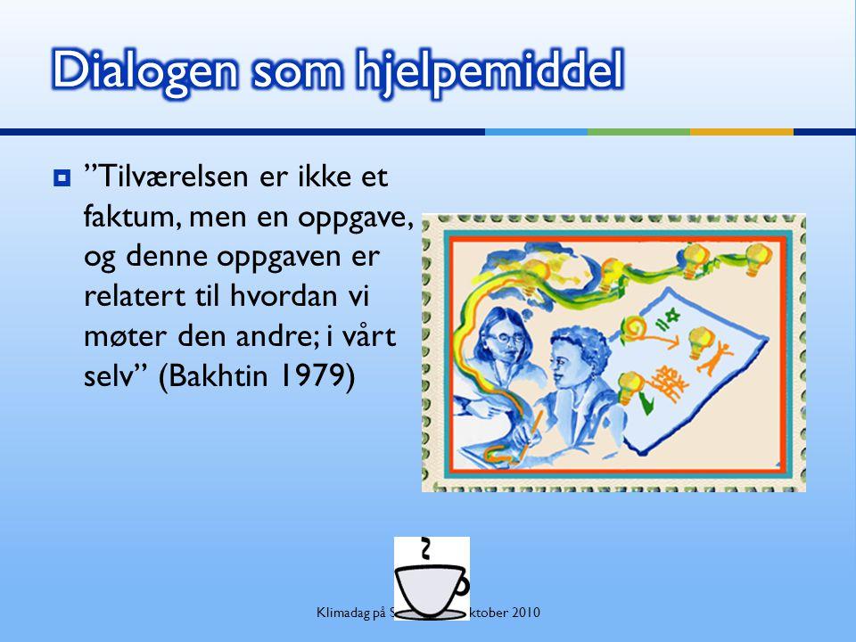 """ """"Tilværelsen er ikke et faktum, men en oppgave, og denne oppgaven er relatert til hvordan vi møter den andre; i vårt selv"""" (Bakhtin 1979) Klimadag p"""