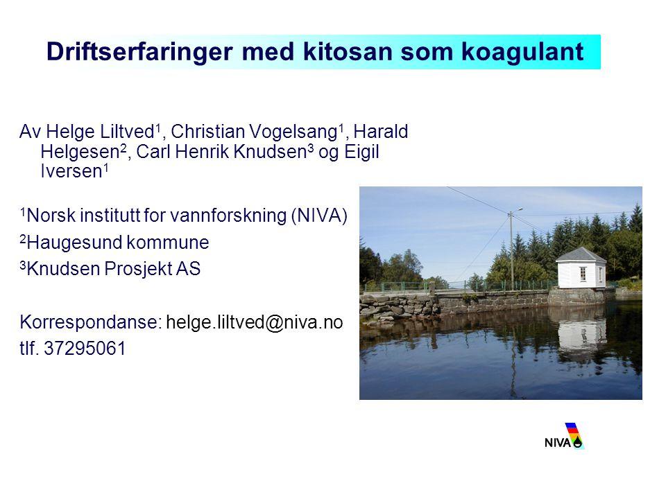Driftserfaringer med kitosan som koagulant Av Helge Liltved 1, Christian Vogelsang 1, Harald Helgesen 2, Carl Henrik Knudsen 3 og Eigil Iversen 1 1 No