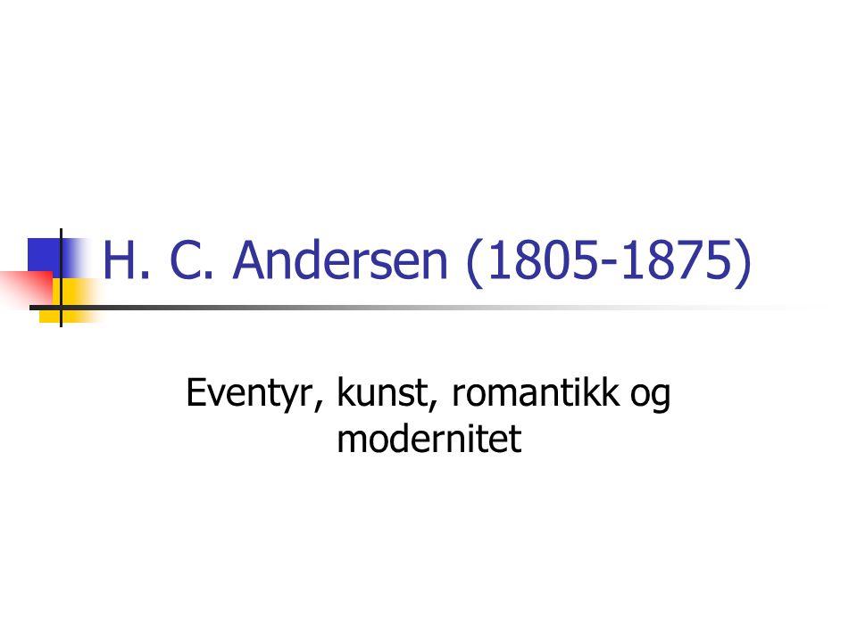 H. C. Andersen (1805-1875) Eventyr, kunst, romantikk og modernitet
