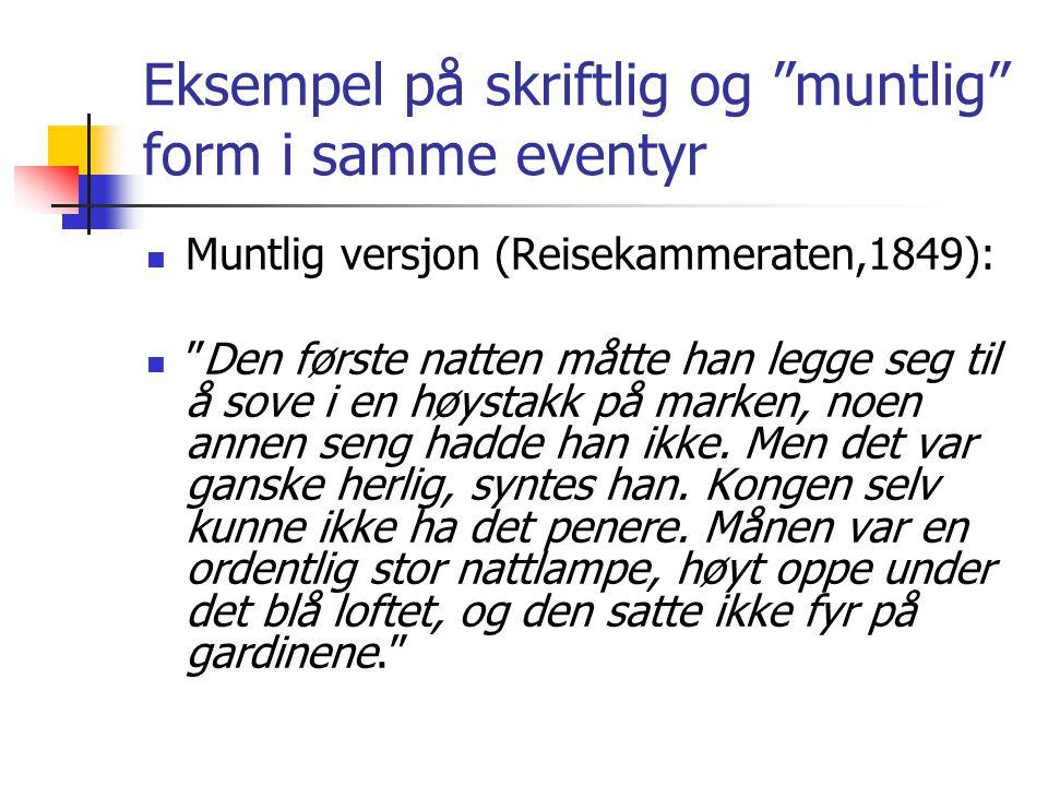 """Eksempel på skriftlig og """"muntlig"""" form i samme eventyr Muntlig versjon (Reisekammeraten,1849): """"Den første natten måtte han legge seg til å sove i en"""
