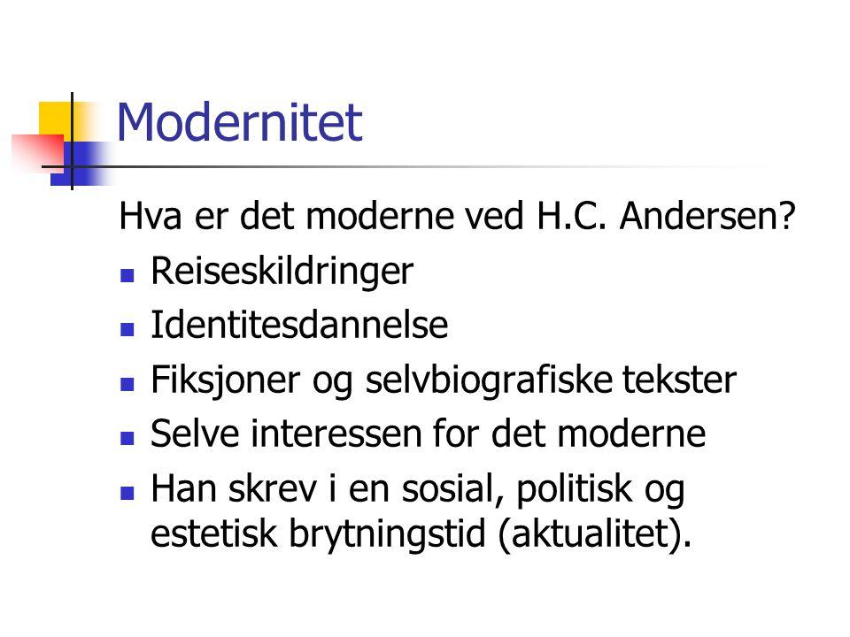 Modernitet Hva er det moderne ved H.C. Andersen? Reiseskildringer Identitesdannelse Fiksjoner og selvbiografiske tekster Selve interessen for det mode
