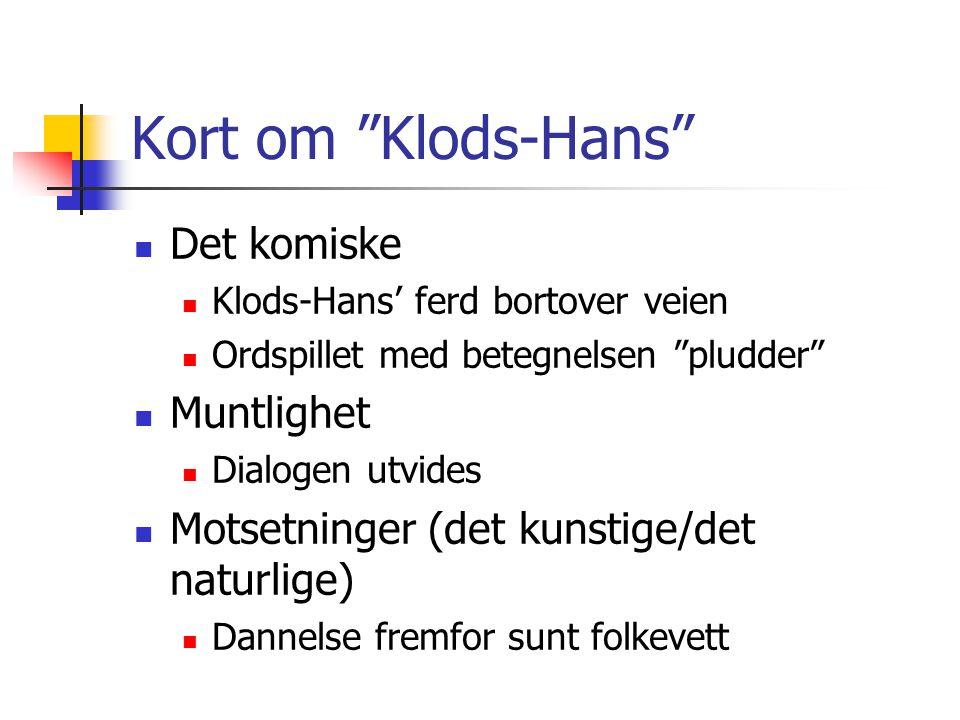 """Kort om """"Klods-Hans"""" Det komiske Klods-Hans' ferd bortover veien Ordspillet med betegnelsen """"pludder"""" Muntlighet Dialogen utvides Motsetninger (det ku"""