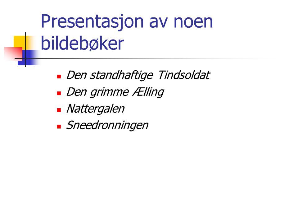 Presentasjon av noen bildebøker Den standhaftige Tindsoldat Den grimme Ælling Nattergalen Sneedronningen
