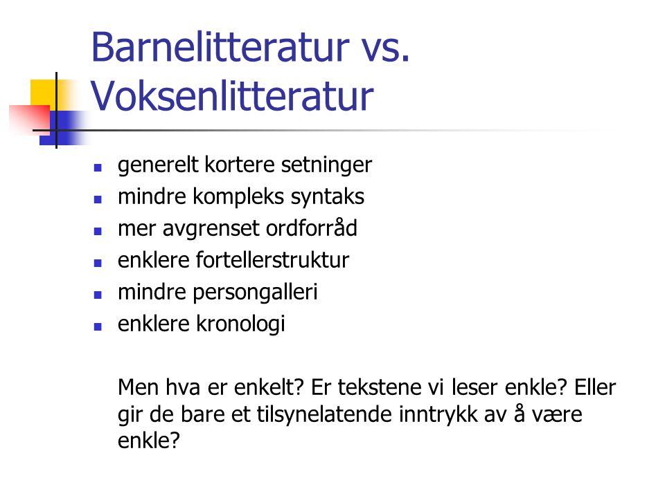 Barnelitteratur vs. Voksenlitteratur generelt kortere setninger mindre kompleks syntaks mer avgrenset ordforråd enklere fortellerstruktur mindre perso
