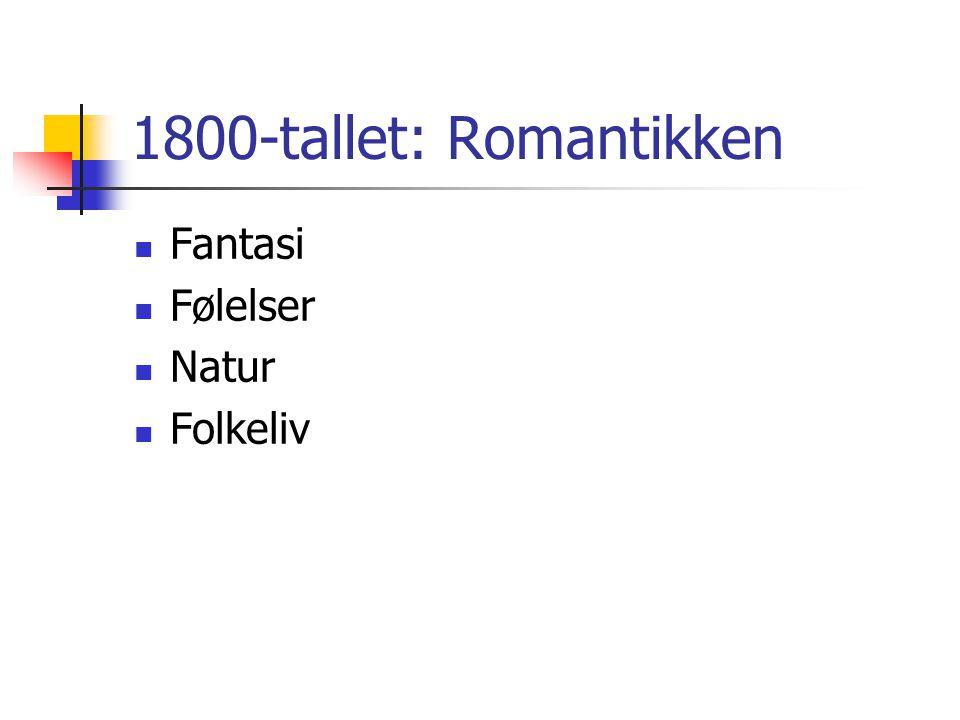 1800-tallet: Romantikken Fantasi Følelser Natur Folkeliv