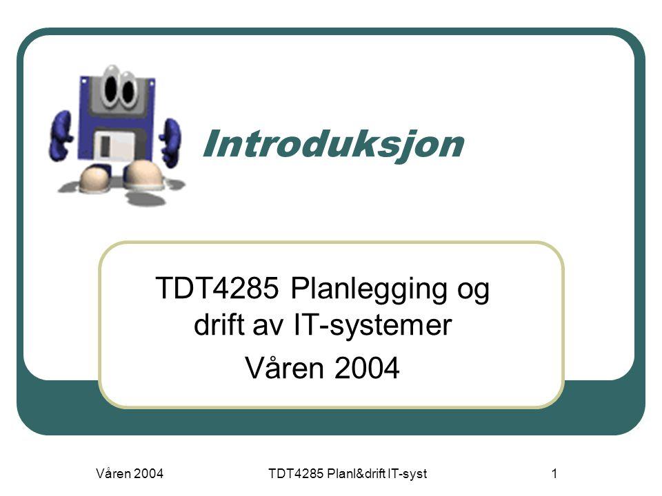 Våren 2004TDT4285 Planl&drift IT-syst1 Introduksjon TDT4285 Planlegging og drift av IT-systemer Våren 2004