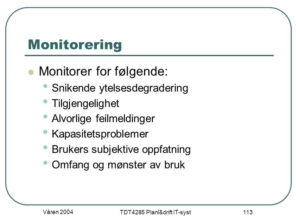 Våren 2004 TDT4285 Planl&drift IT-syst 113 Monitorering Monitorer for følgende: Snikende ytelsesdegradering Tilgjengelighet Alvorlige feilmeldinger Ka