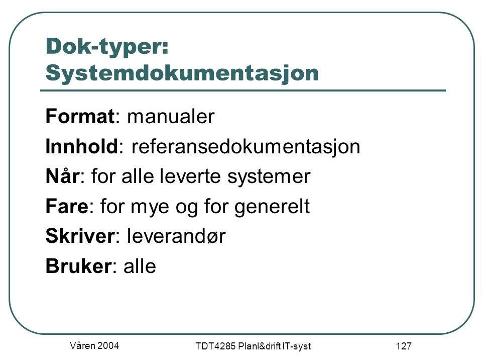 Våren 2004 TDT4285 Planl&drift IT-syst 127 Dok-typer: Systemdokumentasjon Format: manualer Innhold: referansedokumentasjon Når: for alle leverte syste