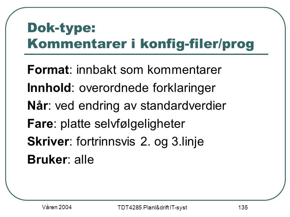 Våren 2004 TDT4285 Planl&drift IT-syst 135 Dok-type: Kommentarer i konfig-filer/prog Format: innbakt som kommentarer Innhold: overordnede forklaringer