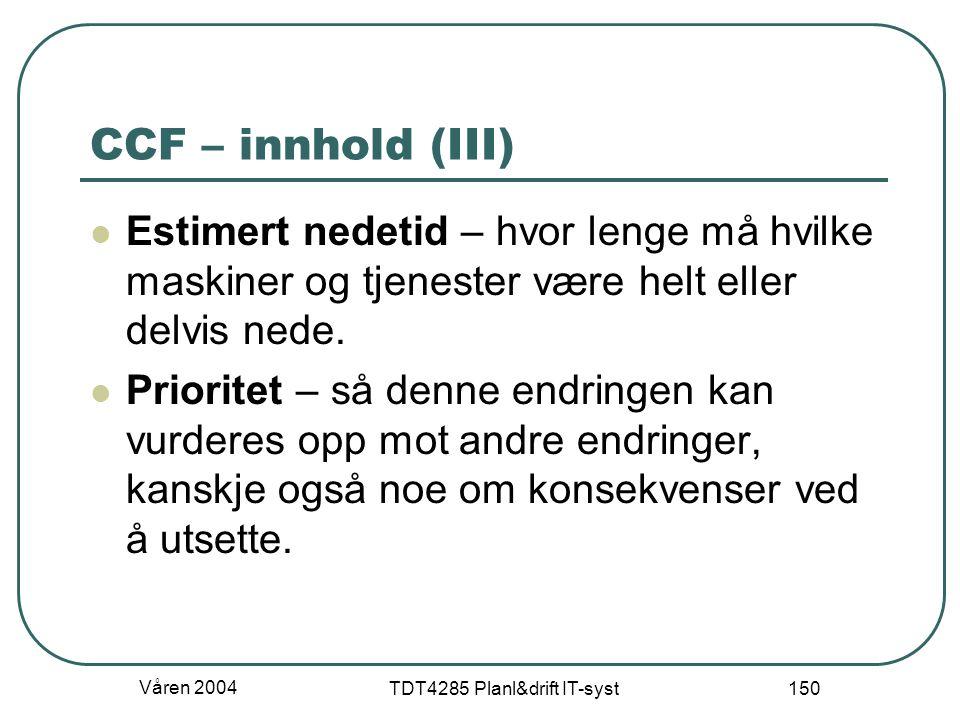 Våren 2004 TDT4285 Planl&drift IT-syst 150 CCF – innhold (III) Estimert nedetid – hvor lenge må hvilke maskiner og tjenester være helt eller delvis ne