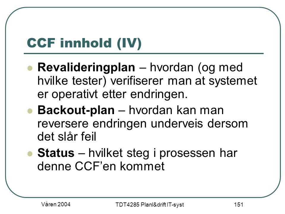 Våren 2004 TDT4285 Planl&drift IT-syst 151 CCF innhold (IV) Revalideringplan – hvordan (og med hvilke tester) verifiserer man at systemet er operativt