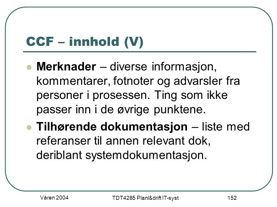 Våren 2004 TDT4285 Planl&drift IT-syst 152 CCF – innhold (V) Merknader – diverse informasjon, kommentarer, fotnoter og advarsler fra personer i proses