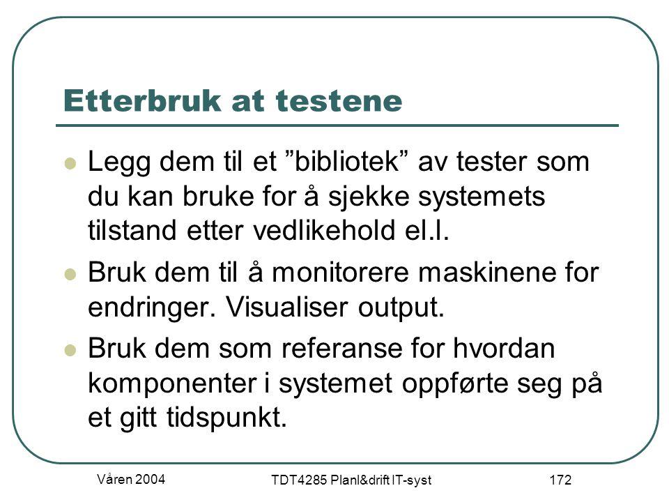 """Våren 2004 TDT4285 Planl&drift IT-syst 172 Etterbruk at testene Legg dem til et """"bibliotek"""" av tester som du kan bruke for å sjekke systemets tilstand"""