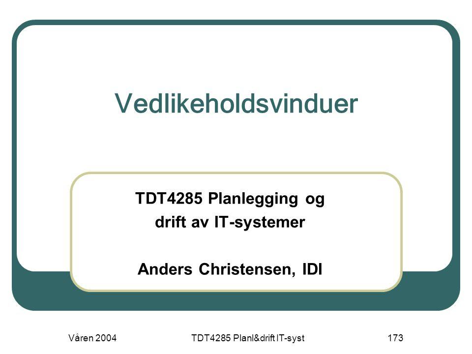 Våren 2004TDT4285 Planl&drift IT-syst173 Vedlikeholdsvinduer TDT4285 Planlegging og drift av IT-systemer Anders Christensen, IDI