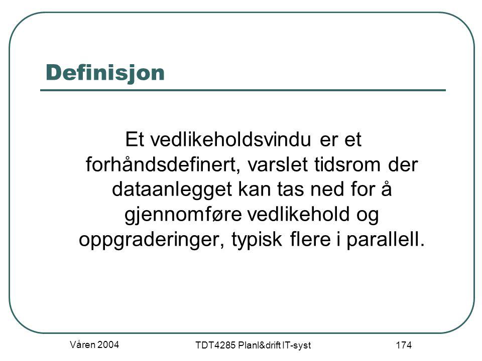 Våren 2004 TDT4285 Planl&drift IT-syst 174 Definisjon Et vedlikeholdsvindu er et forhåndsdefinert, varslet tidsrom der dataanlegget kan tas ned for å