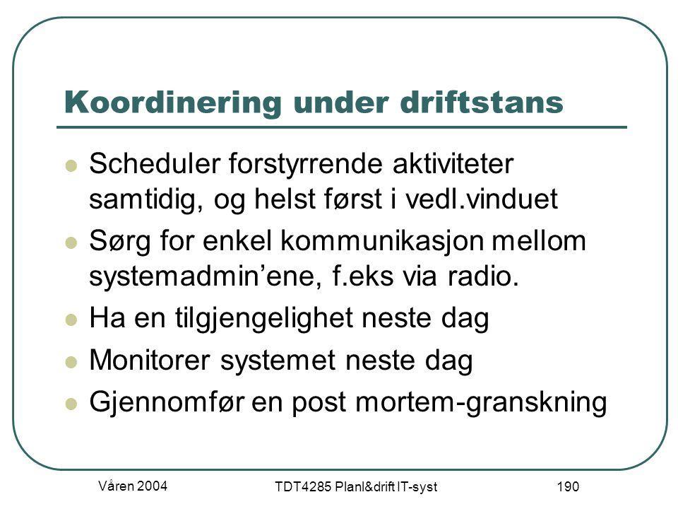 Våren 2004 TDT4285 Planl&drift IT-syst 190 Koordinering under driftstans Scheduler forstyrrende aktiviteter samtidig, og helst først i vedl.vinduet Sø
