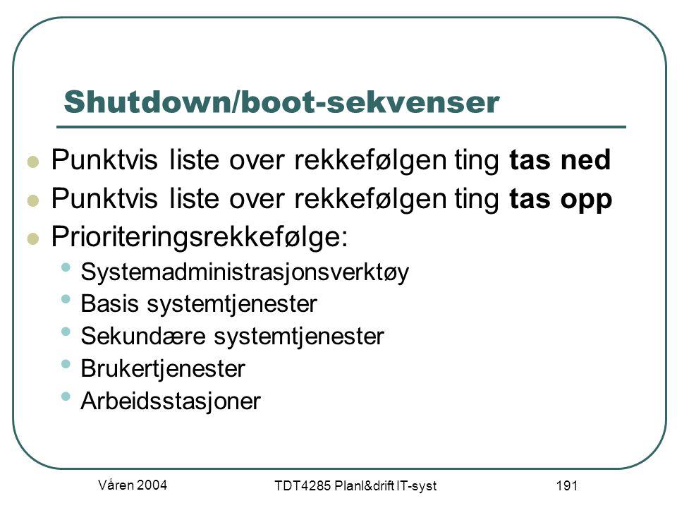 Våren 2004 TDT4285 Planl&drift IT-syst 191 Shutdown/boot-sekvenser Punktvis liste over rekkefølgen ting tas ned Punktvis liste over rekkefølgen ting t