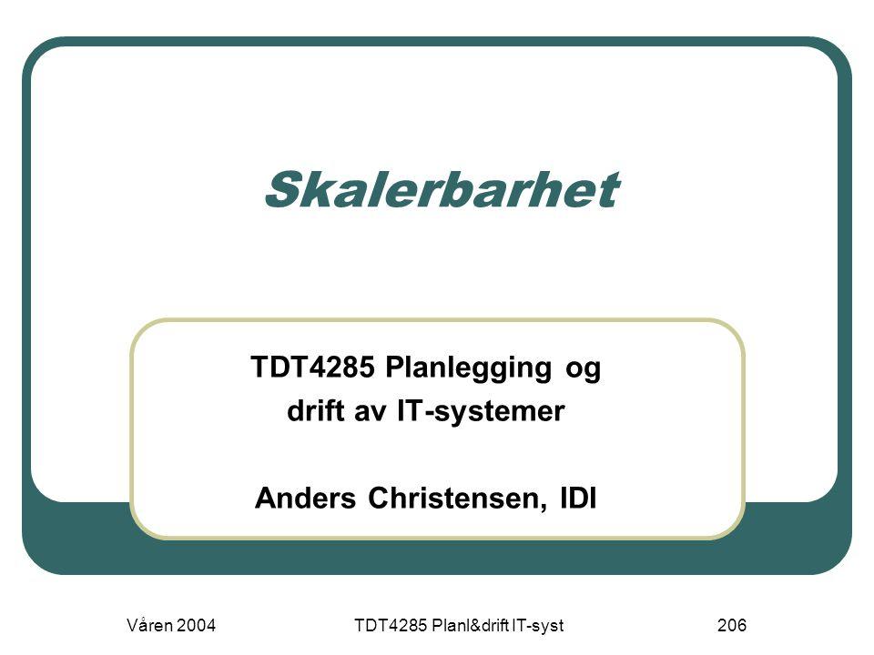 Våren 2004TDT4285 Planl&drift IT-syst206 Skalerbarhet TDT4285 Planlegging og drift av IT-systemer Anders Christensen, IDI