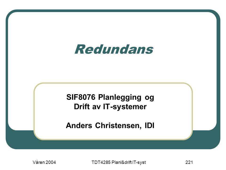 Våren 2004TDT4285 Planl&drift IT-syst221 Redundans SIF8076 Planlegging og Drift av IT-systemer Anders Christensen, IDI
