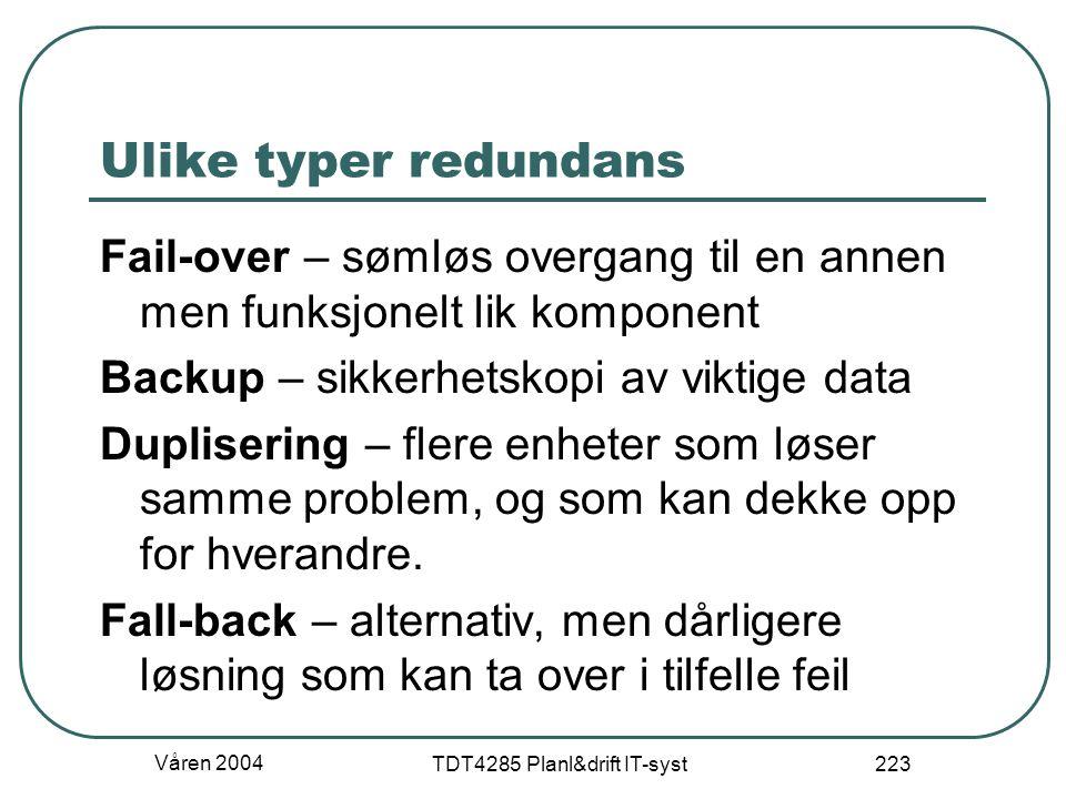 Våren 2004 TDT4285 Planl&drift IT-syst 223 Ulike typer redundans Fail-over – sømløs overgang til en annen men funksjonelt lik komponent Backup – sikke
