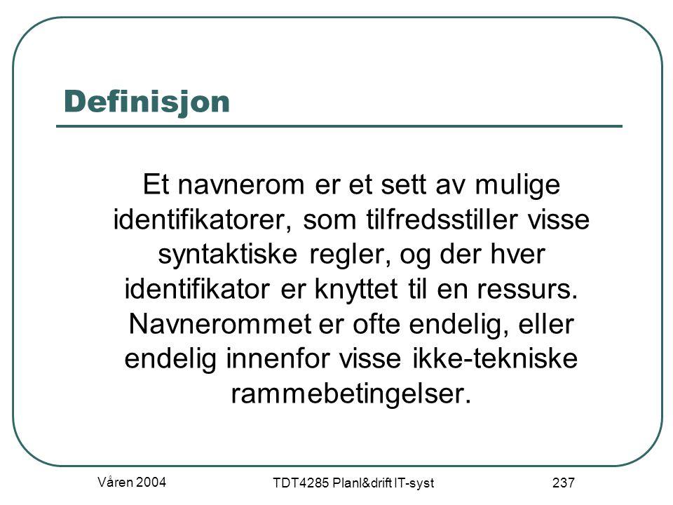 Våren 2004 TDT4285 Planl&drift IT-syst 237 Definisjon Et navnerom er et sett av mulige identifikatorer, som tilfredsstiller visse syntaktiske regler,