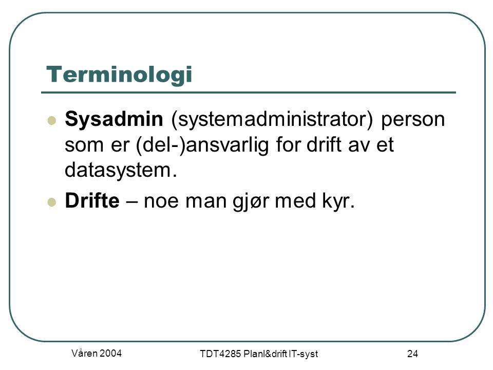 Våren 2004 TDT4285 Planl&drift IT-syst 24 Terminologi Sysadmin (systemadministrator) person som er (del-)ansvarlig for drift av et datasystem. Drifte