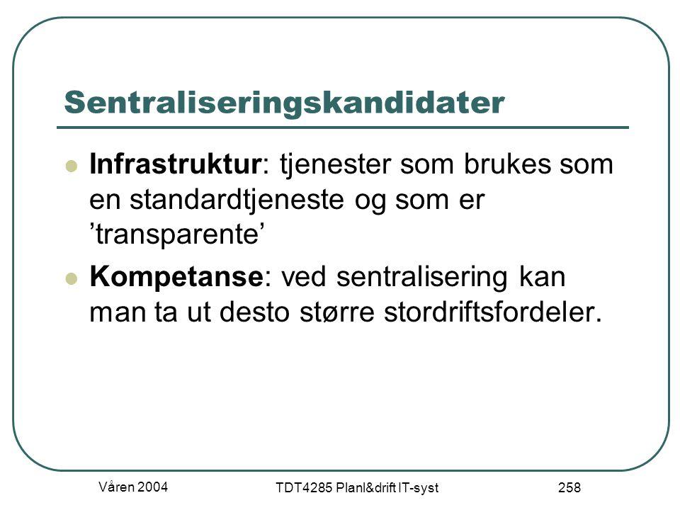 Våren 2004 TDT4285 Planl&drift IT-syst 258 Sentraliseringskandidater Infrastruktur: tjenester som brukes som en standardtjeneste og som er 'transparen