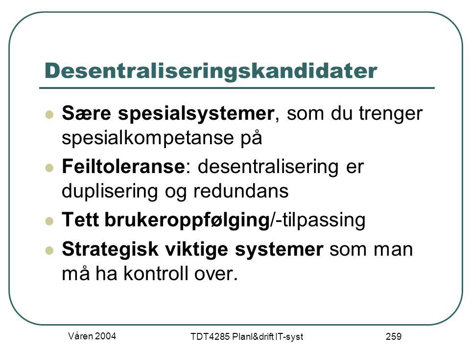 Våren 2004 TDT4285 Planl&drift IT-syst 259 Desentraliseringskandidater Sære spesialsystemer, som du trenger spesialkompetanse på Feiltoleranse: desent