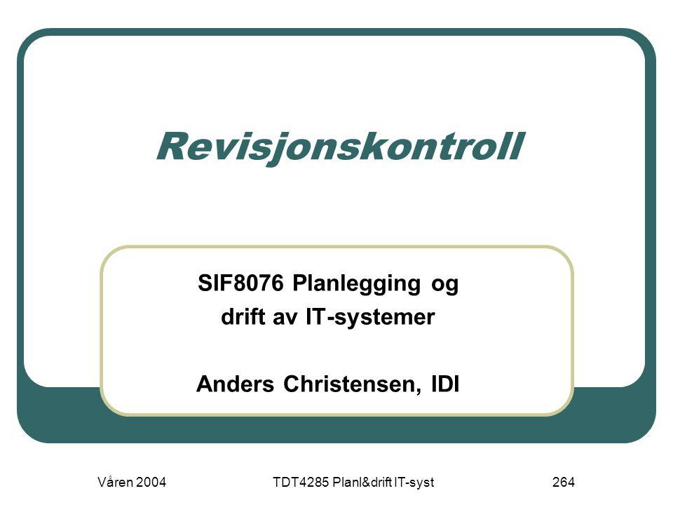 Våren 2004TDT4285 Planl&drift IT-syst264 Revisjonskontroll SIF8076 Planlegging og drift av IT-systemer Anders Christensen, IDI
