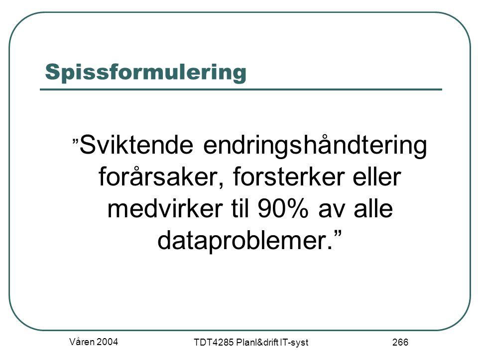 """Våren 2004 TDT4285 Planl&drift IT-syst 266 Spissformulering """" Sviktende endringshåndtering forårsaker, forsterker eller medvirker til 90% av alle data"""
