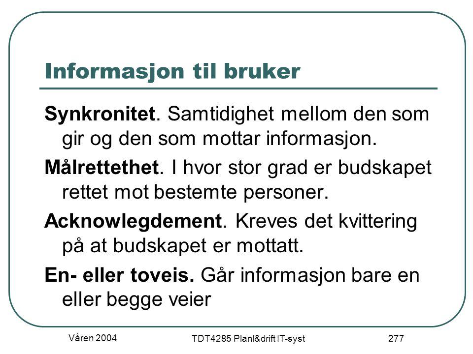 Våren 2004 TDT4285 Planl&drift IT-syst 277 Informasjon til bruker Synkronitet. Samtidighet mellom den som gir og den som mottar informasjon. Målrettet