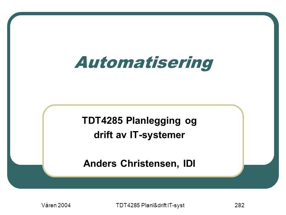 Våren 2004TDT4285 Planl&drift IT-syst282 Automatisering TDT4285 Planlegging og drift av IT-systemer Anders Christensen, IDI