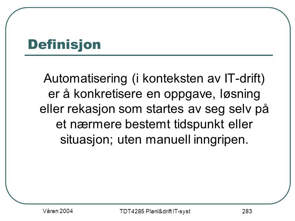 Våren 2004 TDT4285 Planl&drift IT-syst 283 Definisjon Automatisering (i konteksten av IT-drift) er å konkretisere en oppgave, løsning eller rekasjon s