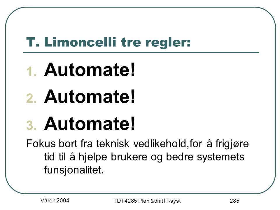 Våren 2004 TDT4285 Planl&drift IT-syst 285 T. Limoncelli tre regler: 1. Automate! 2. Automate! 3. Automate! Fokus bort fra teknisk vedlikehold,for å f